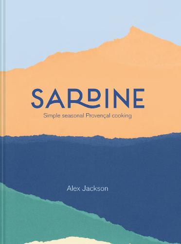 Sardine: Simple seasonal Provencal cooking (Hardback)