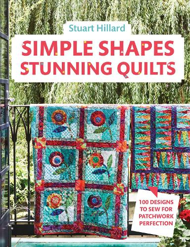Simple Shapes Stunning Quilts: 100 designs to sew for patchwork perfection (Hardback)