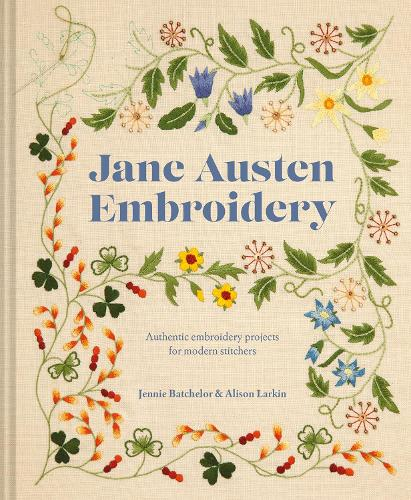 Jane Austen Embroidery: Authentic embroidery projects for modern stitchers (Hardback)