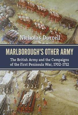 Marlborough'S Other Army: The British Army and the Campaigns of the First Peninsula War, 1702-1712 - Century of the Soldier (Paperback)