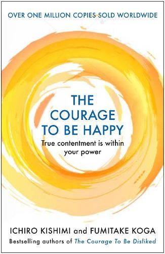 The Courage to be Happy: True Contentment Is Within Your Power - Courage To series (Hardback)