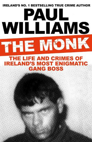 The Monk: The Life and Crimes of Ireland's Most Enigmatic Gang Boss (Paperback)