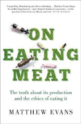 On Eating Meat: The truth about its production and the question of whether we should eat it (Paperback)