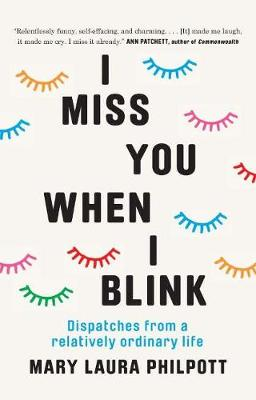 I Miss You When I Blink: Dispatches from a Relatively Ordinary Life (Hardback)