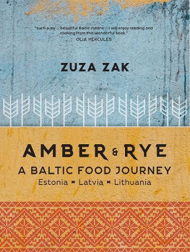 Amber & Rye: A Baltic food journey Estonia Latvia Lithuania (Hardback)