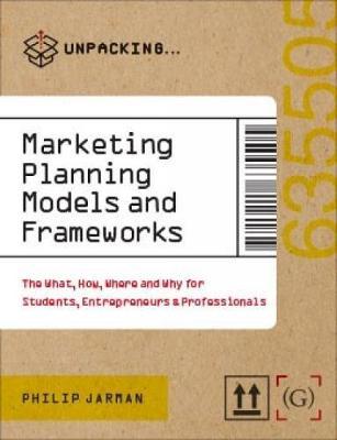 Marketing Planning: Models and Frameworks - UNPACKING (Paperback)