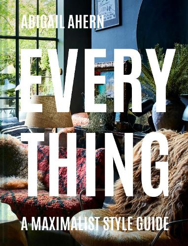 Everything: A Maximalist Style Guide (Hardback)
