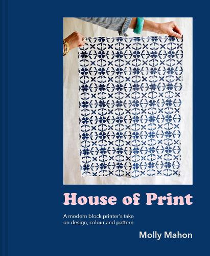 House of Print: A modern printer's take on design, colour and pattern (Hardback)