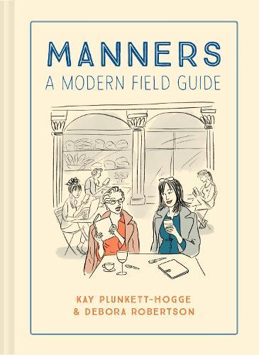 Manners: A modern field guide (Hardback)