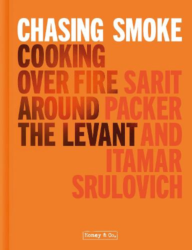 Chasing Smoke: Cooking over Fire Around the Levant (Hardback)