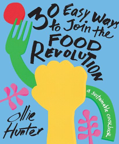 30 Easy Ways to Join the Food Revolution: A sustainable cookbook (Hardback)
