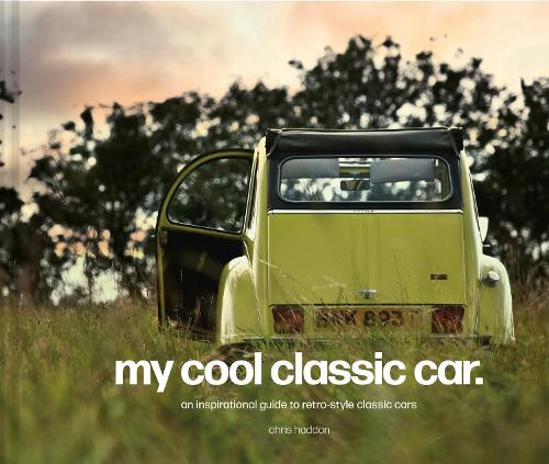 My Cool Classic Car: An inspirational guide to classic cars (Hardback)