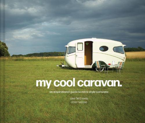 My Cool Caravan: An inspirational guide to retro-style caravans - My Cool (Hardback)