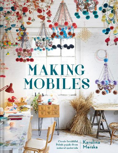 Making Mobiles: Create beautiful Polish pajaki from natural materials (Hardback)