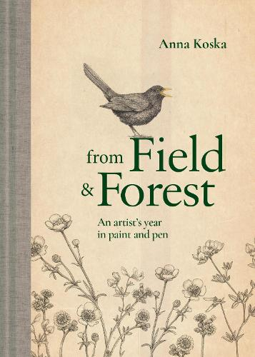 From Field & Forest: An artist's year in paint and pen (Hardback)