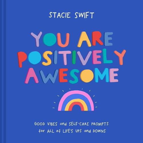 You Are Positively Awesome: Good vibes and self-care prompts for all of life's ups and downs (Hardback)