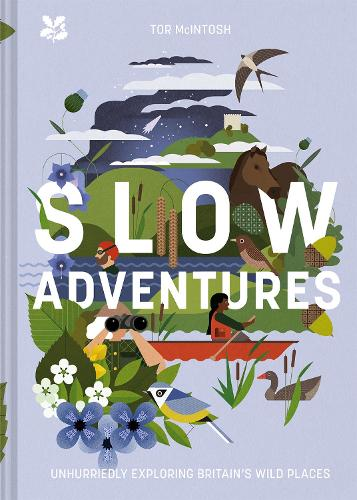 Slow Adventures: Unhurriedly Exploring Britain's Wild Places (Hardback)