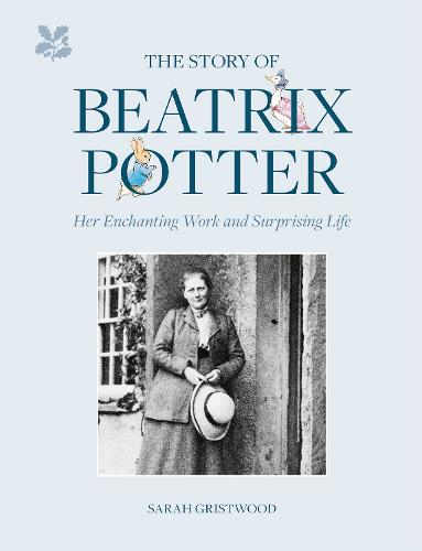 The Story of Beatrix Potter: Her Enchanting Work and Surprising Life (Hardback)