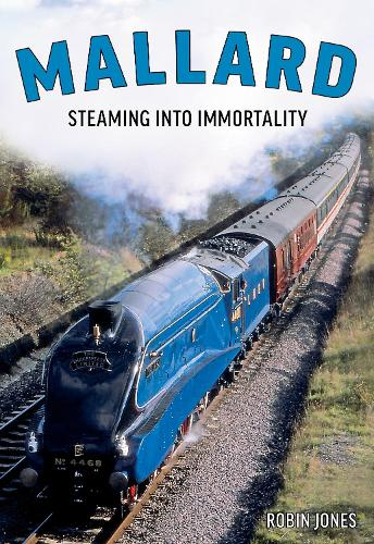 Mallard: The Story of Britain's Most Magnificent Locomotive (Hardback)