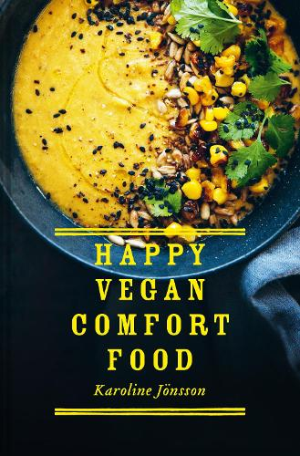 Happy Vegan Comfort Food: Simple and satisfying plant-based recipes for every day (Hardback)