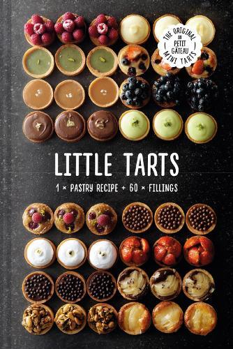 Little Tarts: 1 x pastry recipe + 60 x fillings (Hardback)