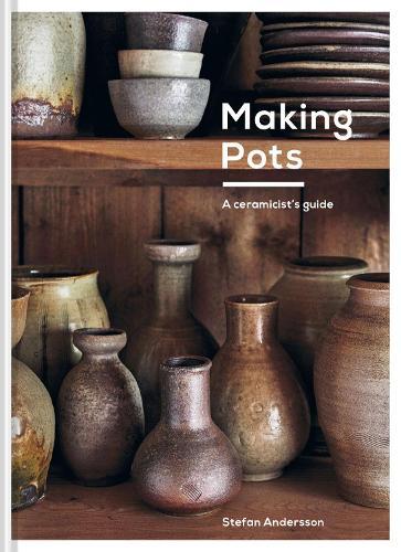 Making Pots: A ceramicist's guide (Hardback)