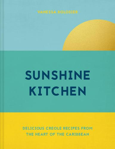Sunshine Kitchen: Delicious Creole recipes from the heart of the Caribbean (Hardback)