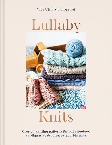 Lullaby Knits: Over 20 knitting patterns for baby booties, cardigans, vests, dresses and blankets (Paperback)