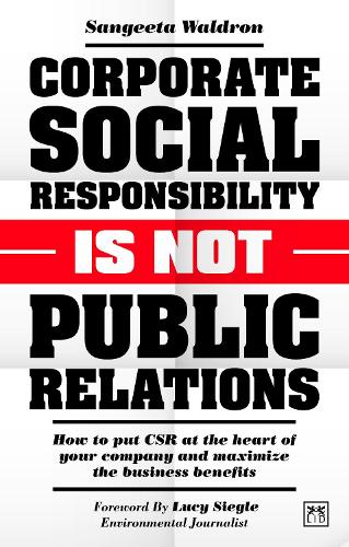 Corporate Social Responsibility is Not Public Relations: How to put CSR at the heart of your company and maximize the business benefits (Paperback)