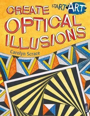 Start Art: Create Optical Illusions - Start Art (Paperback)