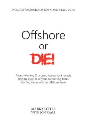 Offshore or Die!: Award Winning Chartered Accountant Reveals How to Solve Al of Your Accounting Firms Staffing Issues with an Offshore Team (Paperback)
