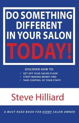 Do Something Different in your Salon Today!: Discover how to get off your salon floor, make making money and take control of your life (Paperback)