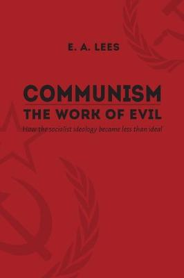 Communism The Work of Evil: How the Social Ideology became less than ideal (Paperback)