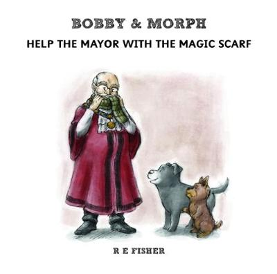 Bobby & Morph: Help the Mayor with the Magic Scarf - The Bobby & Morph Collection 2 (Paperback)