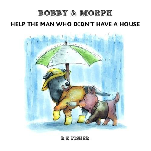Bobby & Morph: Help the Man Who Didn't Have a House - The Bobby & Morph Collection 1 (Paperback)