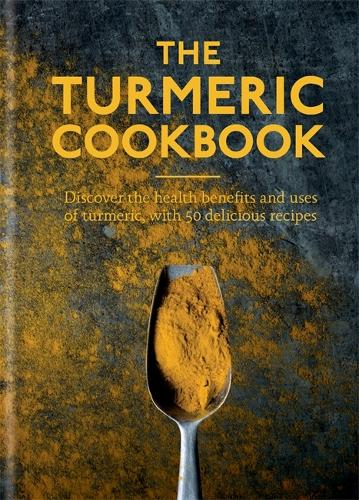The Turmeric Cookbook: Discover the health benefits and uses of turmeric with 50 delicious recipes (Hardback)