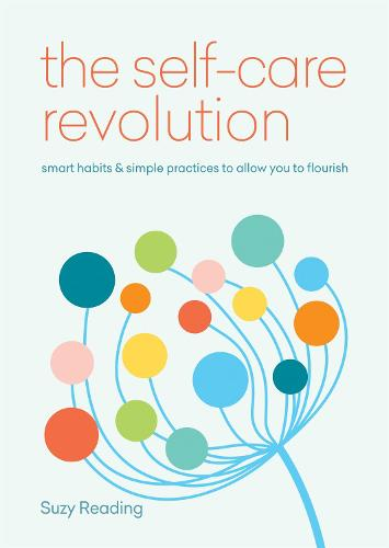 The Self-Care Revolution: smart habits & simple practices to allow you to flourish (Paperback)