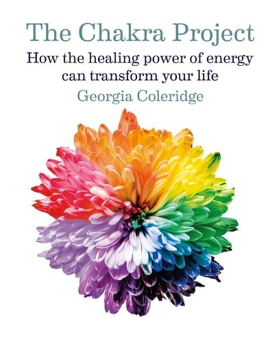 The Chakra Project: How the healing power of energy can transform your life (Hardback)