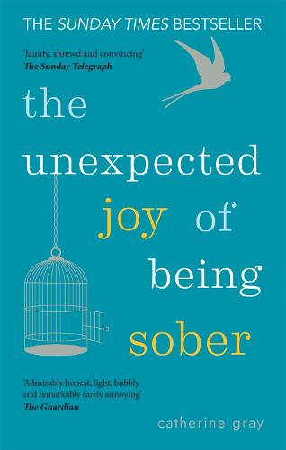 The Unexpected Joy of Being Sober: Discovering a happy, healthy, wealthy alcohol-free life (Paperback)