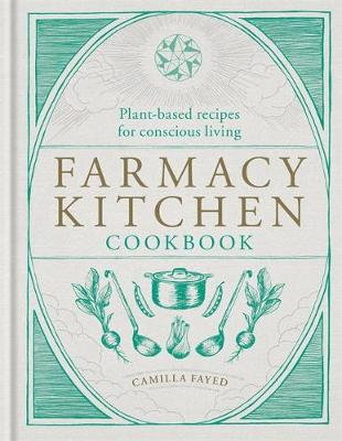Farmacy Kitchen Cookbook: Plant-based recipes for a conscious way of life (Hardback)