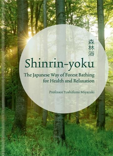 Shinrin-yoku: The Japanese Way of Forest Bathing for Health and Relaxation (Hardback)