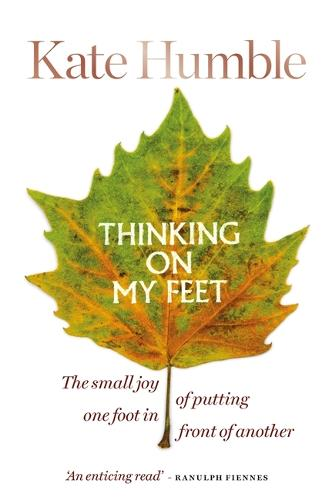 Thinking on My Feet: The small joy of putting one foot in front of another (Hardback)