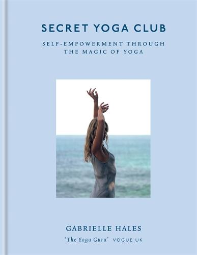 Secret Yoga Club: How to use yoga, meditiation & food to nourish your body & soul (Hardback)