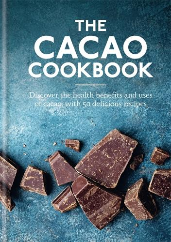 The Cacao Cookbook: Discover the health benefits and uses of cacao, with 50 delicious recipes (Hardback)