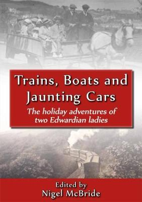 Trains, Boats and Jaunting Cars: The Holiday Adventures of Two Edwardian Ladies (Paperback)