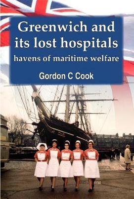 Greenwich and its Lost Hospitals: Havens of Maritime Welfare (Hardback)