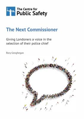The Next Commissioner: Giving Londoners a Voice in the Selection of Their Police Chief 2016 (Paperback)