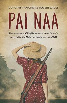 Pai Naa: The True Story of Englishwoman Nona Baker's Survival in the Malayanjungle During WWII (Paperback)