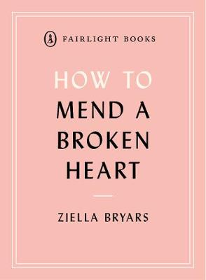 How to Mend a Broken Heart: Lessons from the World of Neuroscience - Fairlight's How to... Modern Living Series (Paperback)