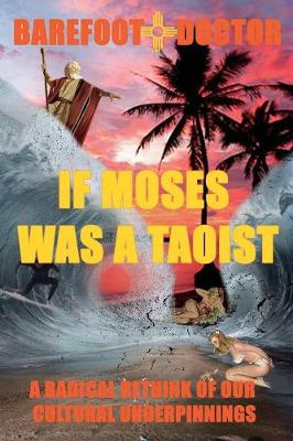If Moses Was a Taoist: A Radical Rethink of Our Cultural Underpinnings (Paperback)